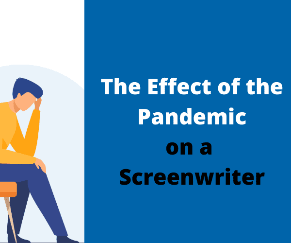 Effect of the pandemic on a screenwriters career