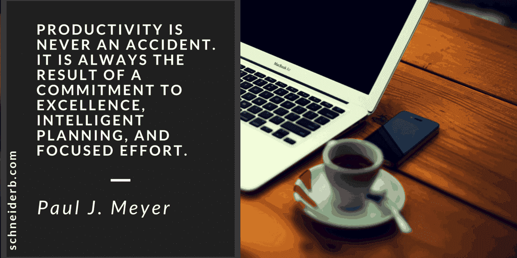 Productivity is Never an Accident - SchneiderB Weekend Update