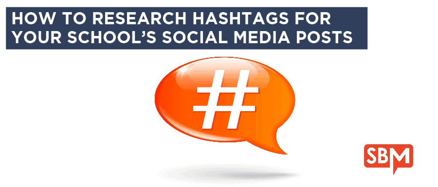 How to Research Hashtags for Your School's Social Media Posts