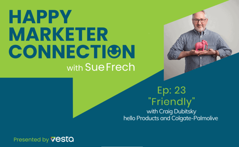 """Happy Marketer Connection Ep. 23: Craig Dubitsky of hello products and Colgate-Palmolive on """"Friendly"""""""