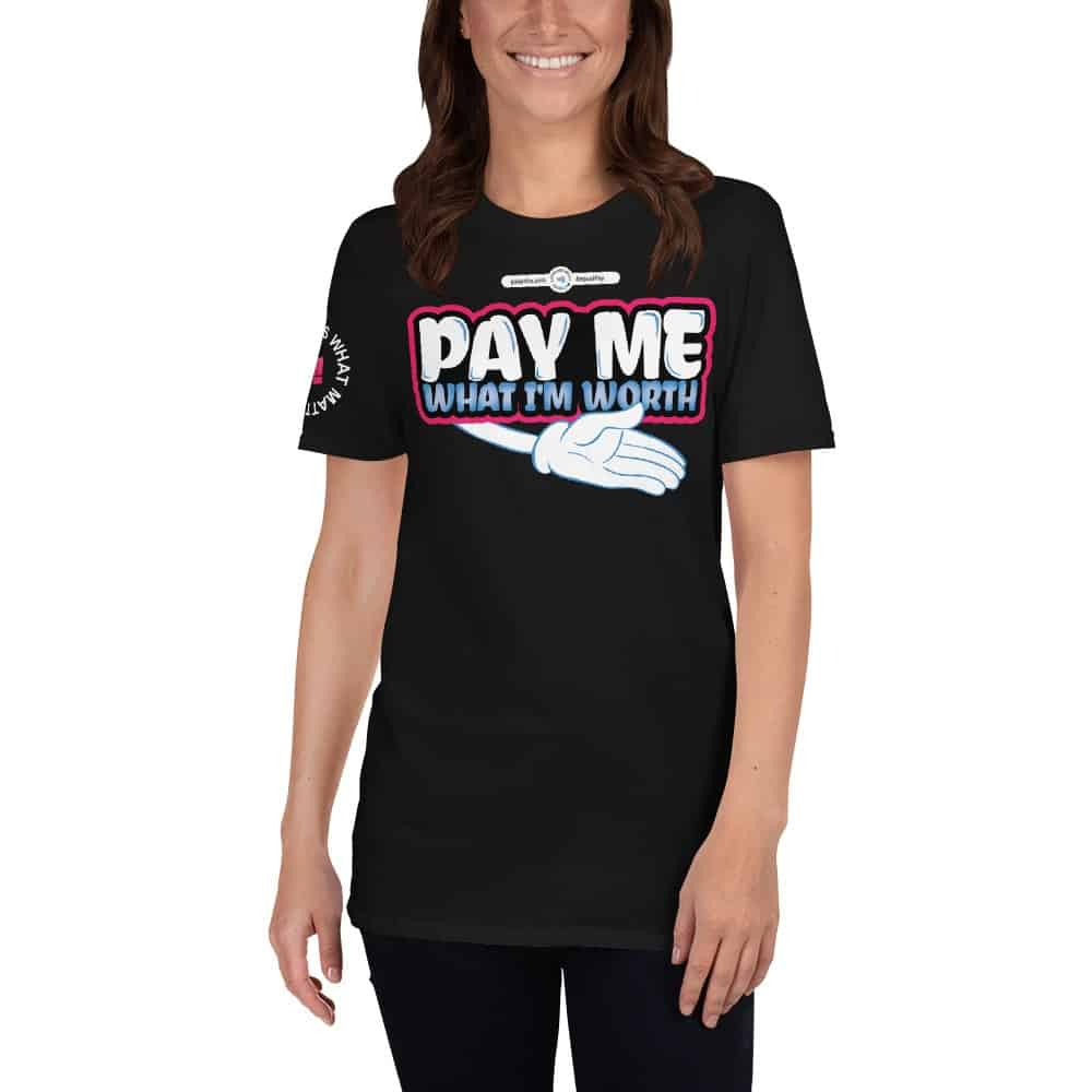Pay Me What I'm Worth Short Sleeve T-Shirt