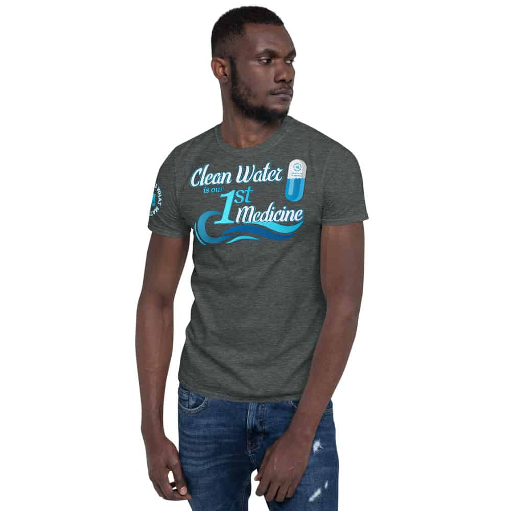 Clean Water is our 1st Medicine Unisex Short Sleeve T-Shirt