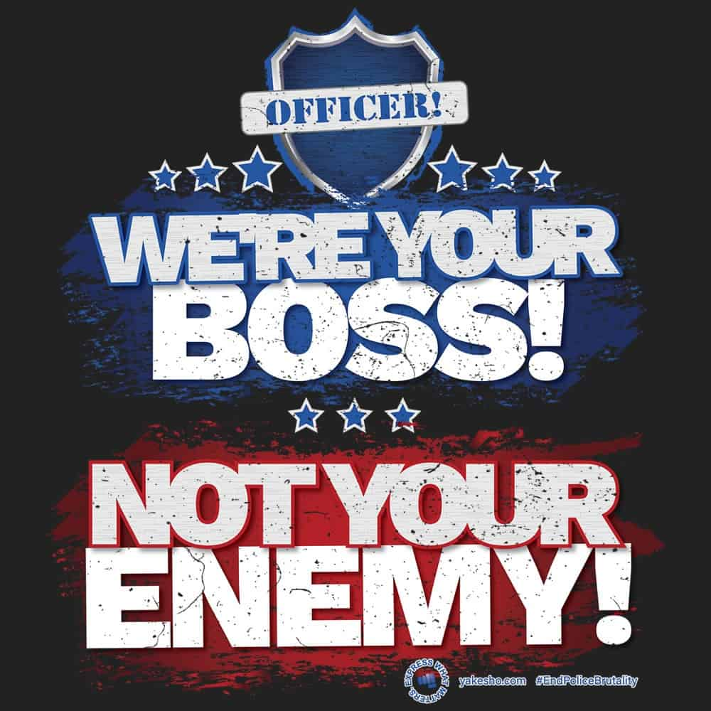 Officer We Are Your Boss Not Your Enemy Design