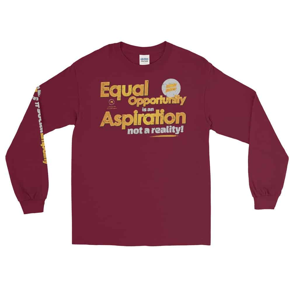 Equal Opportunity is an Aspiration Unisex Long Sleeve T-Shirt