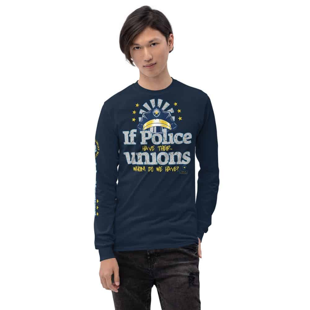 If the Police have their Unions Unisex Long Sleeve T-Shirt