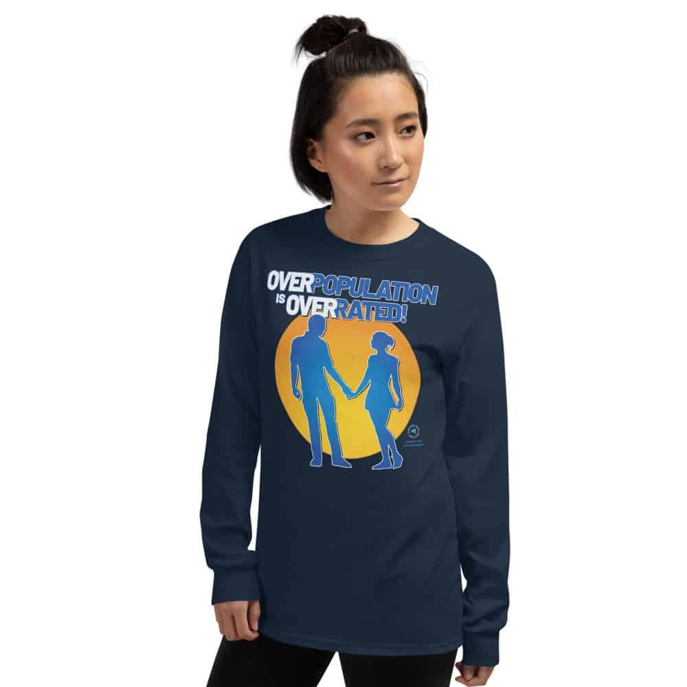 Overpopulation is Overrated! Unisex Long Sleeve T-Shirt
