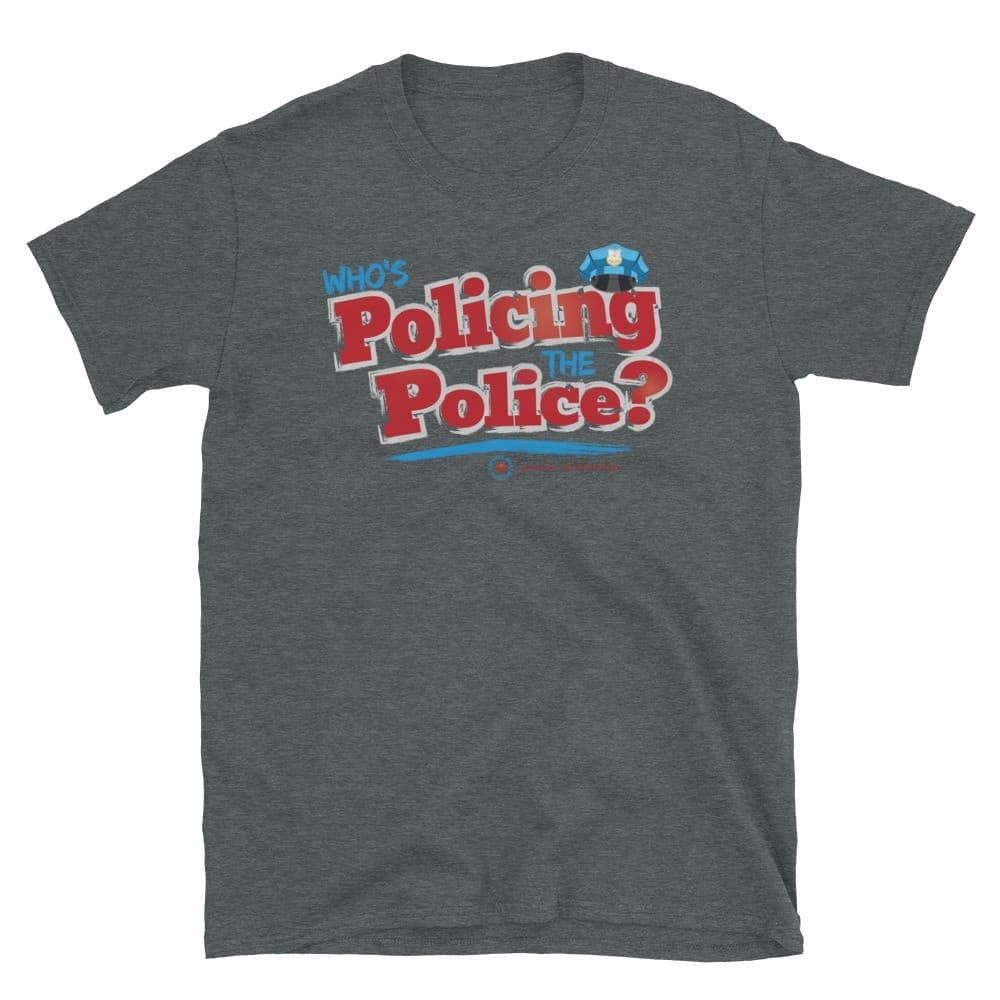 Who's Policing the Police Unisex Short Sleeve T-Shirt