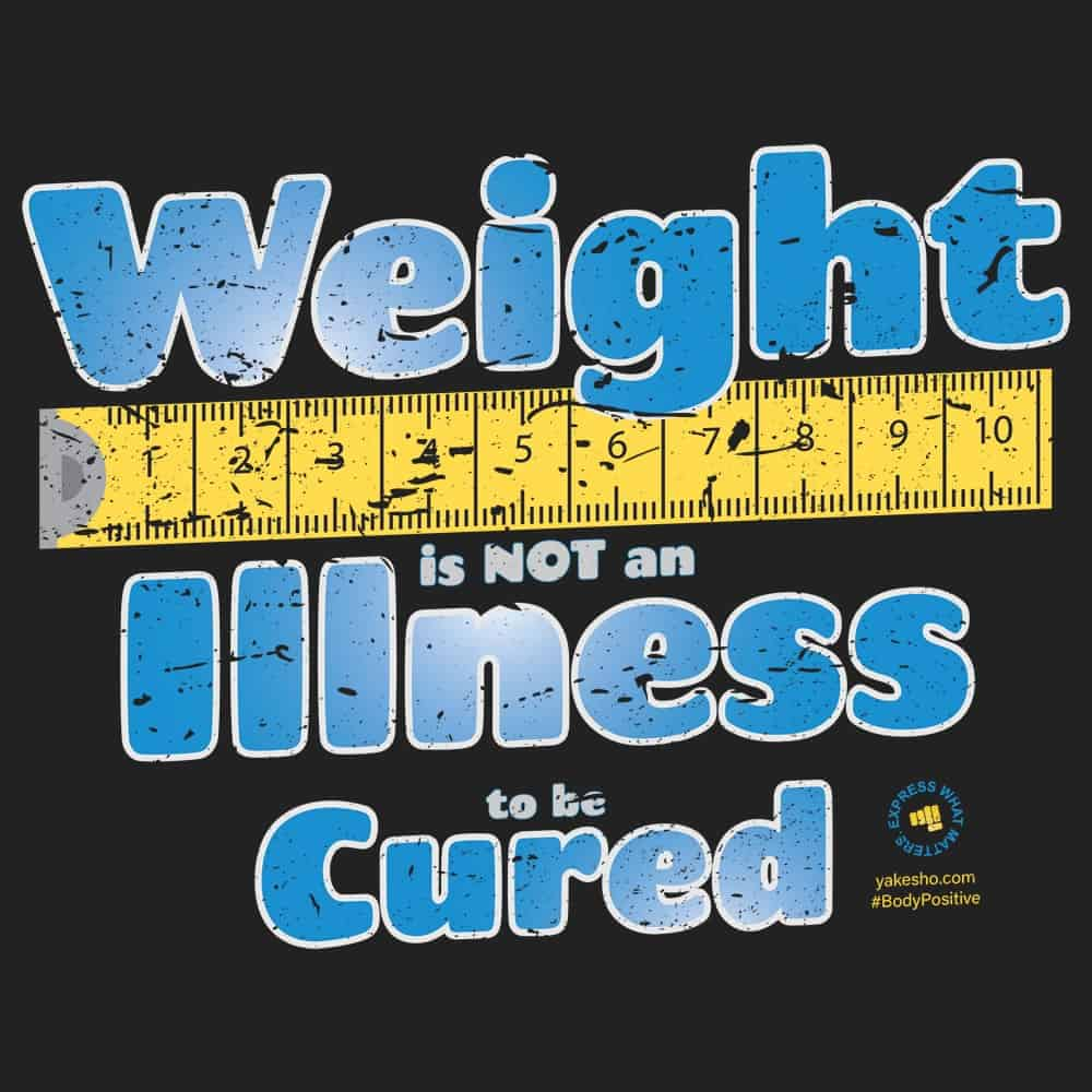 Weight Is Not An Illness Design