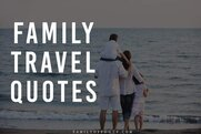 Family Travel Quotes - 31 Inspiring Family Vacation Quotes ...