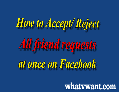 How To Accept All Friend Requests (or Reject) At Once On