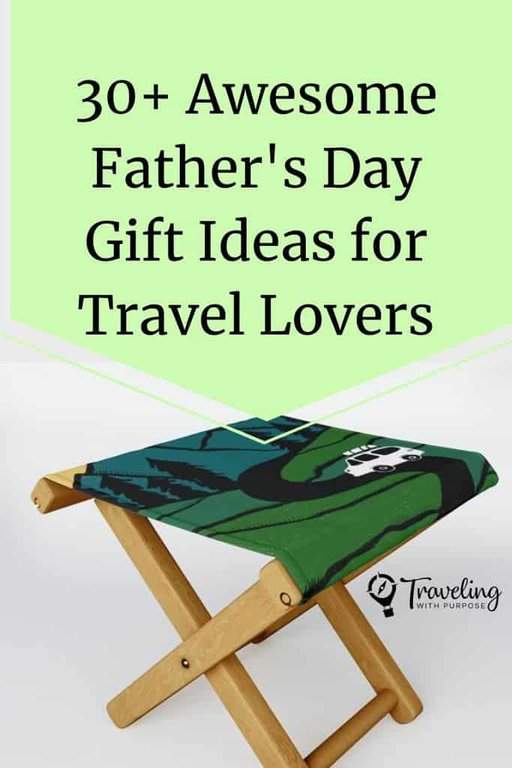 Awesome Father S Day Gift Ideas For Your Travel Lover Traveling With Purpose Traveling With Purpose