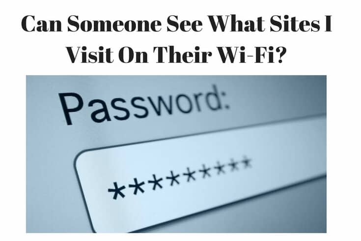 Can Someone See What Websites I Visit On Their Wi Fi Spy On Me