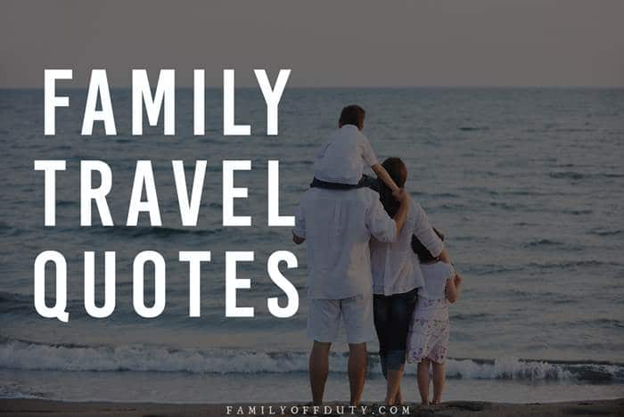 Family Travel Quotes - 25 Best Inspirational Quotes for the
